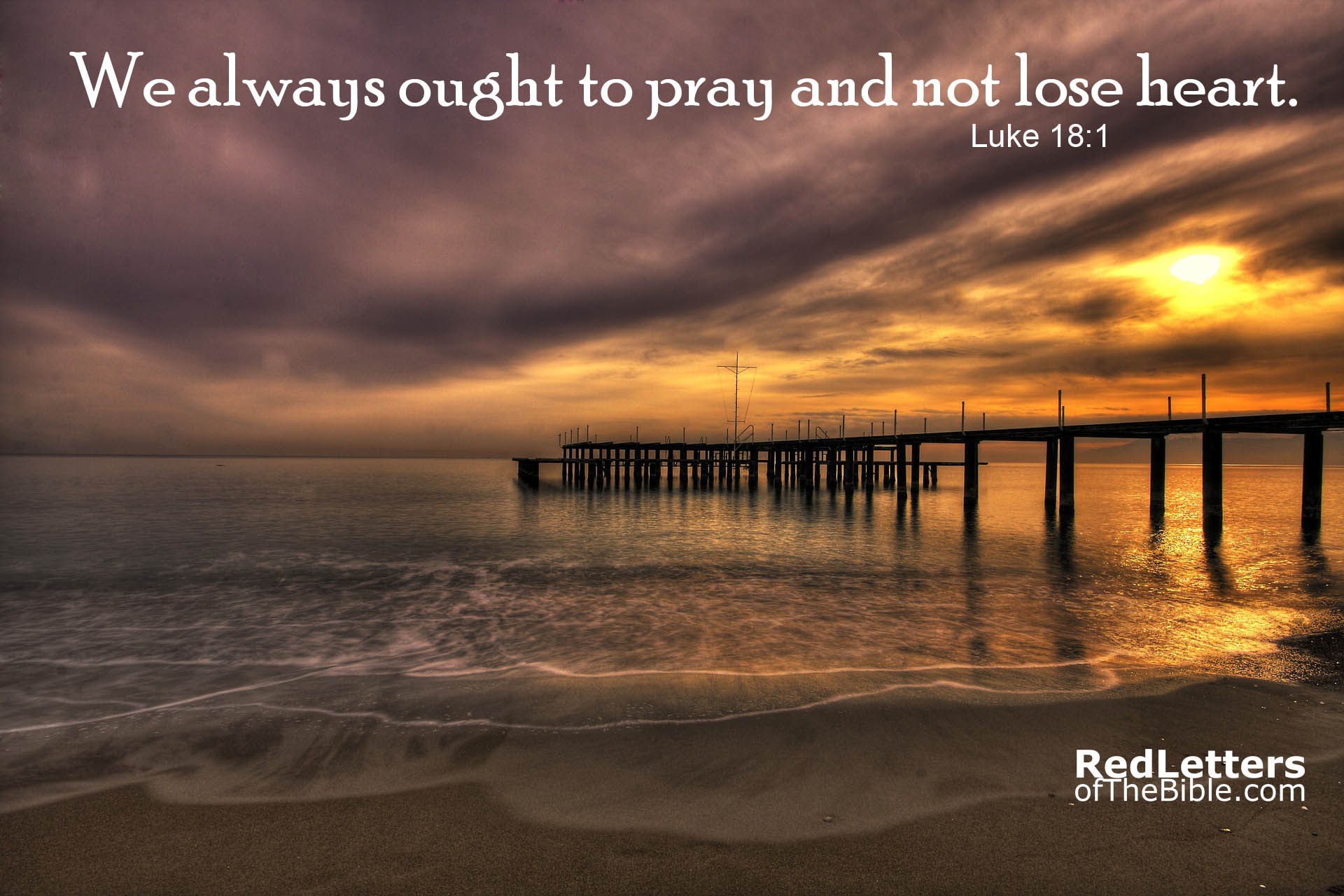 We Always Ought To Pray & Not Lose Heart